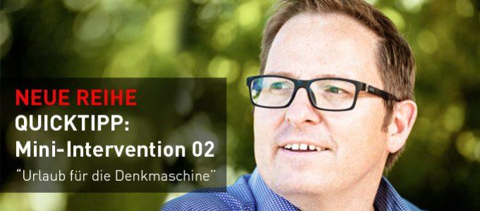Quicktipp: Mini-Intervention Nr. 3 Urlaub für die Denkmaschine
