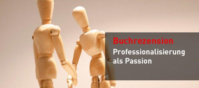 Rezension: Professionalisierung als Passion von Thomas Schumacher